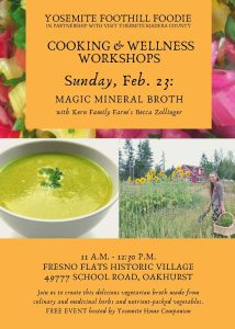Flyer describes the Yosemite Foothill Foodie health and wellness workshop held at Fresno Flats Historic Workshop, hosted by Yosemite Home Companion and featuring Becca Zollinger of Kern Family Farm. Even is Sunday, Feb. 23 from 11 a.m. - 12:30 p.m.